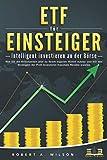 ETF FÜR EINSTEIGER - Intelligent investieren an der Börse: Wie Sie...