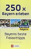 Ausflüge und Orte in Bayern: Die 250 schönsten Erlebnisse und...