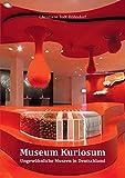 Museum Kuriosum: Ungewöhnliche Museen in Deutschland