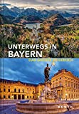 Unterwegs in Bayern: Das große Reisebuch (KUNTH Unterwegs in ...)