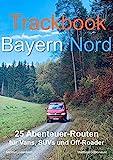 Trackbook Bayern Nord: 25 Abenteuer-Routen für Vans, SUVs und...