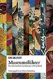 DIE ZEIT Museumsführer. Die schönsten Kunstsammlungen in Deutschland...